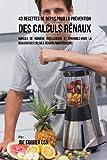 43 Recettes de Repas Pour La Prévention Des Calculs Rénaux: Mangez de Manière Intelligente Et...