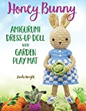 Honey Bunny Amigurumi Dress-Up Doll with Garden Play Mat: Crochet Patterns for Bunny Doll Plus Doll Clothes,...