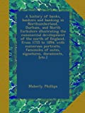 A history of banks, bankers and banking in Northumberland, Durham, and North Yorkshire illustrating the...