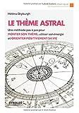 Le thème astral : Une méthode pas à pas pour monter son thème, utiliser son énergie et orienter...