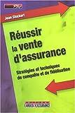 Réussir la vente d'assurance : Stratégies et techniques de conquête et de fidélisation