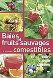 Baies et fruits sauvages comestibles. reconnaître, cueillir, cuisiner