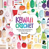 Kawaii Crochet: 40 Supercute Crochet Patterns for Adorable Amigurumi