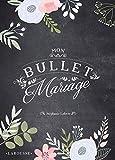 Mon bullet mariage: Tout pour organiser le plus beau jour de votre vie et compiler vos meilleurs souvenirs !