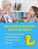 Mes 600 Premiers Mots de Base Dictionnaire Visuel Junior Bilingue Français Russe Enfants: Apprendre a lire...