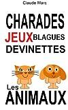 Charades et devinettes sur les animaux. Jeux et blagues pour enfants: Petits jeux de mots et jeux de lettres...