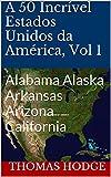 A 50 Incrível Estados Unidos da América, Vol 1: Alabama Alaska Arkansas Arizona California (Portuguese...