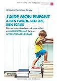 J'aide mon enfant à bien parler, bien lire, bien écrire : Donnez toutes les chances à votre enfant en...