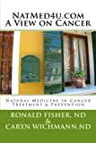 NatMed4u.com - A View on Cancer: Natural Medicine in Cancer Treatment & Prevention by Ronald J Fisher ND...