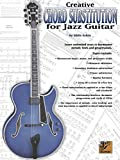 Creative Chord Substitution for Jazz Guitar: Learn Unlimited Ways to Harmonize Melody Lines and Progressions...