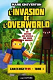 L'Invasion de l'Overworld: Minecraft - Les Aventures de Gameknight999, T1