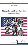 Ségrégation raciale aux États-Unis: Six portraits de stars (Historiques)