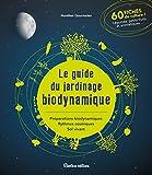 Le guide du jardinage biodynamique (Jardin (hors collection))