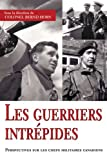 Les Guerriers Intrepides: Perspectives Sur Les Chefs Militaires Canadiens