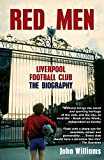 Red Men: Liverpool Football Club - The Biography