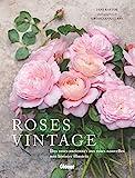 Roses vintage: Des roses anciennes aux roses nouvelles : une histoire illustrée