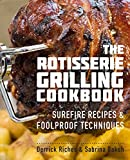 The Rotisserie Grilling Cookbook: Surefire Recipes & Foolproof Techniques