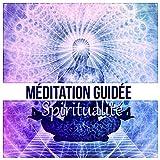 Méditation guidée: Spiritualité - Exercice de relaxation, Méditation zen et la guérison spirituelle, La...